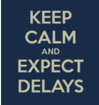 keep calm & expect delays